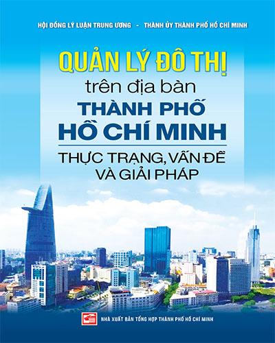 Quản lý đô thị trên địa bàn Thành phố Hồ Chí Minh - Thực trạng, vấn đề và giải pháp