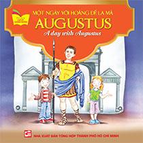 A DAY WITH AUGUSTUS - MỘT NGÀY VỚI HOÀNG ĐẾ LA MÃ  AUGUSTUS (SONG NGỮ ANH-VIỆT)