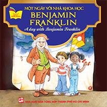 A DAY WITH BENJAMIN FRANKLIN - MỘT NGÀY VỚI NHÀ KHOA HỌC BEJAMIN FRANKLIN (SONG NGỮ ANH-VIỆT)