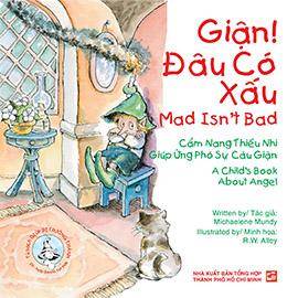 Mad isn't bad - A child's book about angel - Giận! Đâu có xấu - Cẩm nang thiếu nhi giúp ứng phó sự cáu giận (song ngữ Anh - Việt)