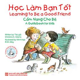 Learning to be a good friend-A guidebook for kids - Học làm bạn tốt - Cẩm nang cho bé (song ngữ Anh -Việt)