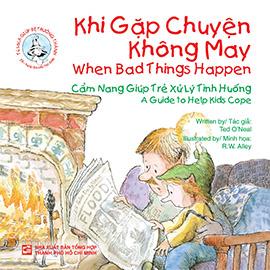 When bad Things happen-A guide to help kids cope - Khi gặp chuyện không may-Cẩm nang giúp trẻ xử lý tình huống (song ngữ Anh-Việt)