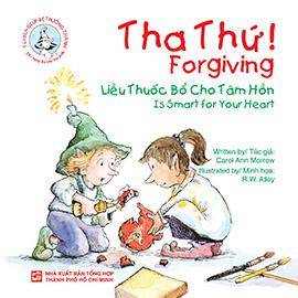 Forgiving-Is smart for your heart - Tha thứ! Liều thuốc bổ cho tâm hồn (song ngữ Anh - Việt)