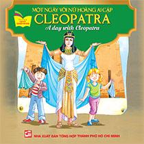 A DAY WITH CLEOPATRA - MỘT NGÀY VỚI NỮ HOÀNG AI CẬP CLEOPATRA (SONG NGỮ ANH-VIỆT)