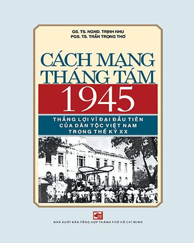 Cách Mạng Tháng Tám 1945 thắng lợi vĩ đại đầu tiên của dân tộc Việt Nam trong thế kỷ XX