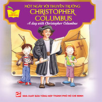 A DAY WITH CHRISTOPHER COLUMBUS - MỘT NGÀY VỚI THUYỀN TRƯỞNG CHRISTOPHER COLUMBUS ( SONG NGỮ ANH-VIỆT)
