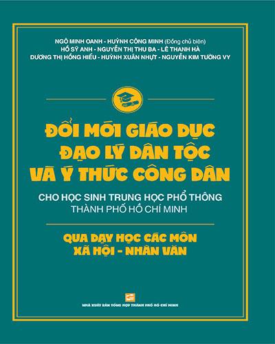 Đổi mới giáo dục đạo lý dân tộc và ý thức công dân cho học sinh Trung học Phổ Thông Thành Phố Hồ Chí Minh qua dạy học các môn xã hội - nhân văn
