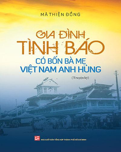 Gia đình tình báo có bốn Bà mẹ Việt Nam Anh hùng (Truyện ký)