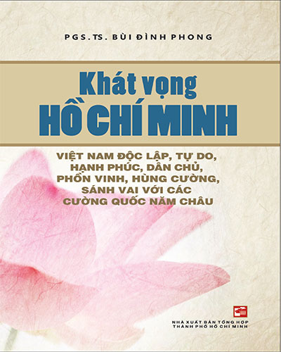 Khát Vọng Hồ Chí Minh Việt Nam Độc Lập, Tự Do, Hạnh Phúc, Dân Chủ, Phồn Vinh, Hùng Cường, Sánh Vai Với Các Cường Quốc Năm Châu