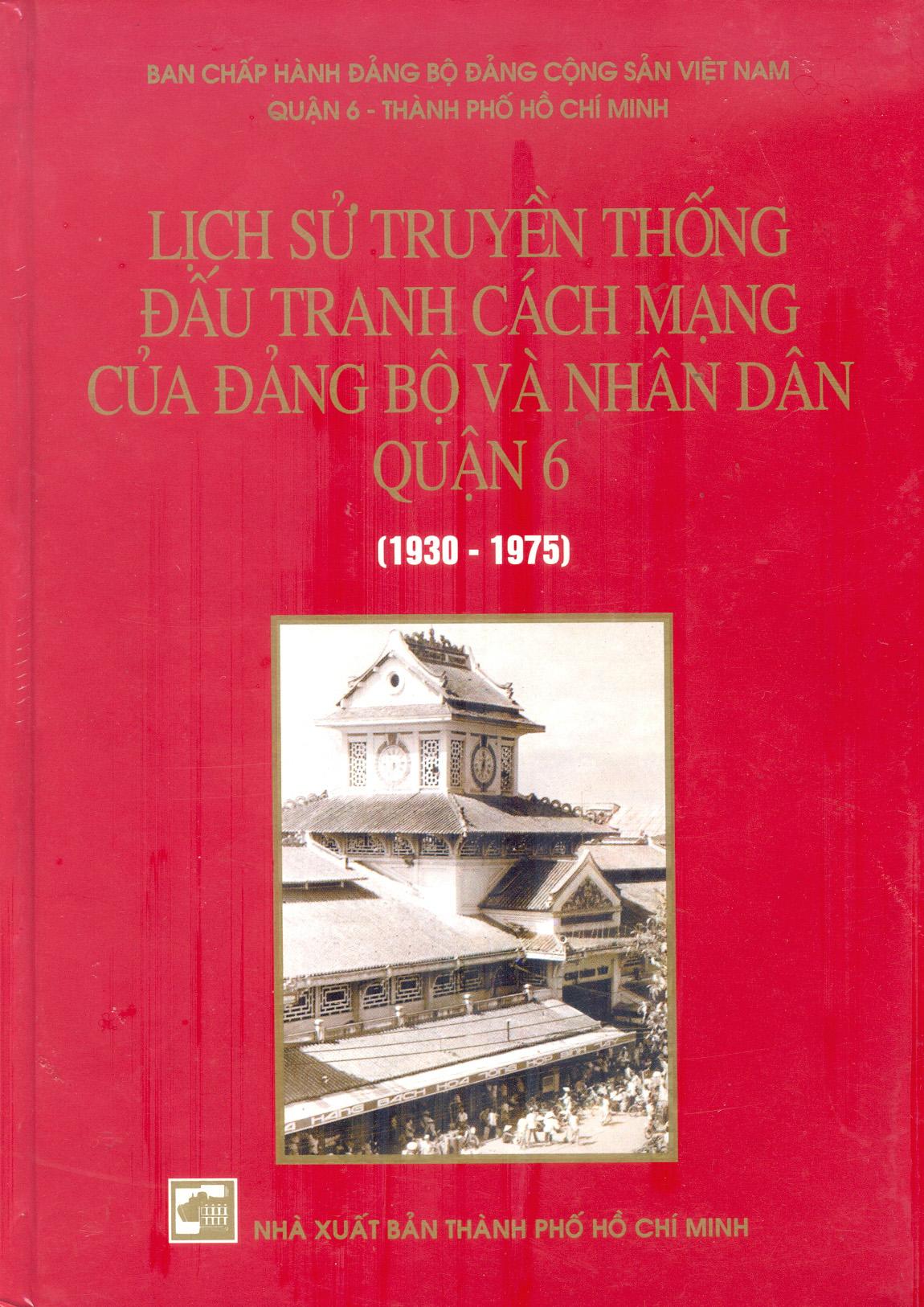 Lịch sử truyền thống đấu tranh cách mạng của Đảng bộ và Nhân dân quận 6 (1930-1975)