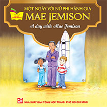 A DAY WITH MAE JEMISON - MỘT NGÀY VỚI NỮ PHI HÀNH GIA MAE JEMISON ( SONG NGỮ ANH-VIỆT)
