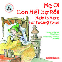 Help is here for facing fear! - Mẹ ơi con hết sợ rồi!  (song ngữ Anh - Việt)