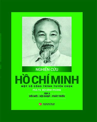 Nghiên cứu Hồ Chí Minh một số công trình tuyển chọn - Tập 3: Đổi mới - Hội nhập - Phát triển
