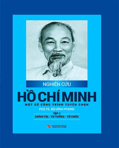 Nghiên cứu Hồ Chí Minh một số công trình tuyển chọn - Tập 1: Chính trị - Tư tưởng - Tổ chức