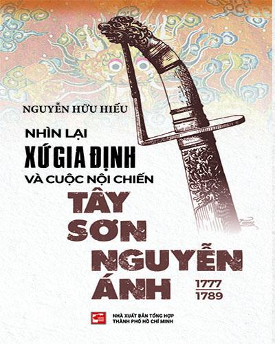Nhìn lại xứ Gia Định và cuộc nội chiến Tây Sơn Nguyễn Ánh 1777-1789