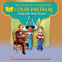 A DAY WITH LOUIS PASTEUR - MỘT NGÀY VỚI NHÀ KHOA HỌC LOUIS PASTEUR ( SONG NGỮ ANH-VIỆT)