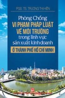 Phòng chống vi phạm pháp luật về môi trường trong lĩnh vực sản xuất kinh doanh ở Thành phố Hồ Chí Minh