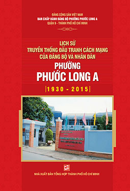 Lịch sử truyền thống đấu tranh cách mạng của Đảng bộ và Nhân dân phường Phước Long A (1930-2015)