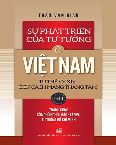 Sự phát triển của tư tưởng ở Việt Nam từ Thế kỷ XIX đến Cách Mạng Tháng Tám (Tập III): Thành công của chủ nghĩa Mác - Lênin, Tư tưởng Hồ Chí Minh