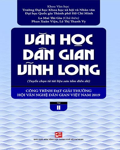 VĂN HỌC DÂN GIAN VĨNH LONG - Tập 2 (Tuyển chọn từ tài liệu sưu tầm điền dã) - Công trình đạt giải thưởng Hội Văn nghệ Dân gian Việt Nam 2019